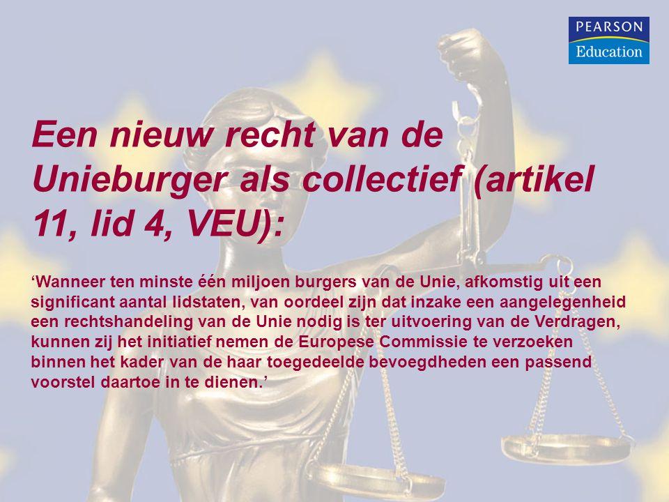 Een nieuw recht van de Unieburger als collectief (artikel 11, lid 4, VEU): 'Wanneer ten minste één miljoen burgers van de Unie, afkomstig uit een significant aantal lidstaten, van oordeel zijn dat inzake een aangelegenheid een rechtshandeling van de Unie nodig is ter uitvoering van de Verdragen, kunnen zij het initiatief nemen de Europese Commissie te verzoeken binnen het kader van de haar toegedeelde bevoegdheden een passend voorstel daartoe in te dienen.'