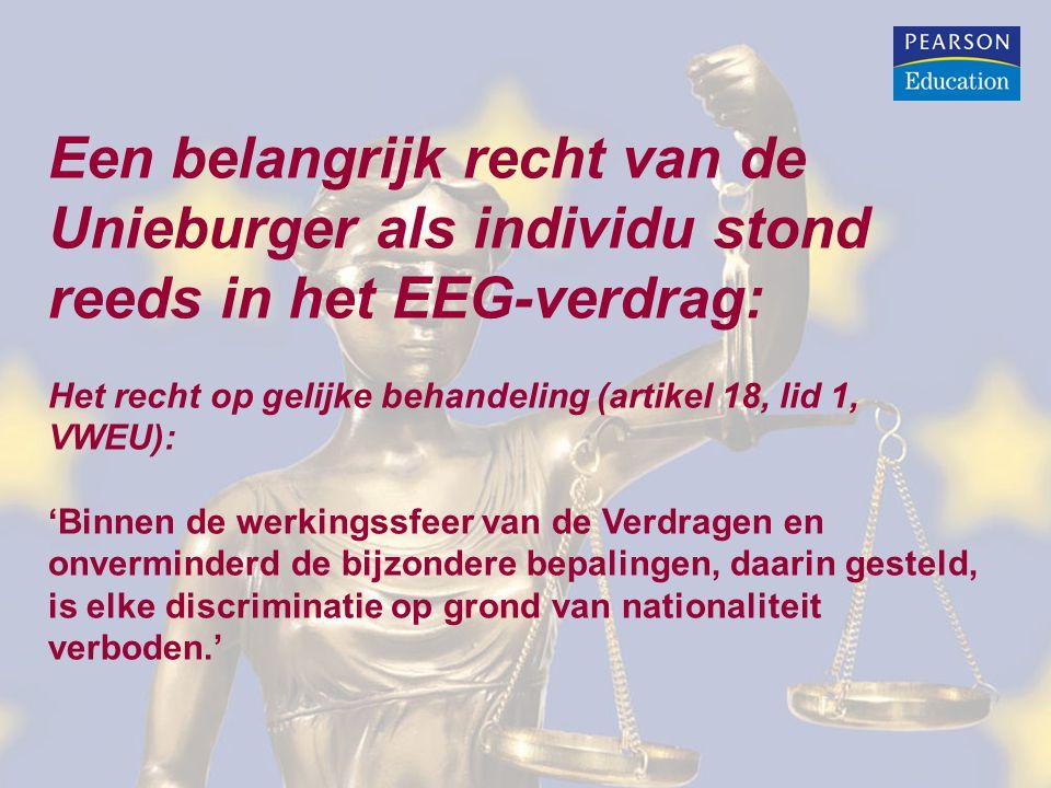 Een belangrijk recht van de Unieburger als individu stond reeds in het EEG-verdrag: Het recht op gelijke behandeling (artikel 18, lid 1, VWEU): 'Binnen de werkingssfeer van de Verdragen en onverminderd de bijzondere bepalingen, daarin gesteld, is elke discriminatie op grond van nationaliteit verboden.'