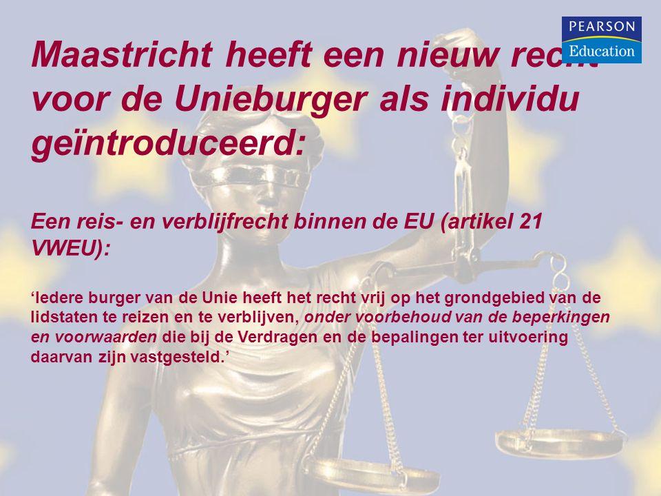 Maastricht heeft een nieuw recht voor de Unieburger als individu geïntroduceerd: Een reis- en verblijfrecht binnen de EU (artikel 21 VWEU): 'Iedere burger van de Unie heeft het recht vrij op het grondgebied van de lidstaten te reizen en te verblijven, onder voorbehoud van de beperkingen en voorwaarden die bij de Verdragen en de bepalingen ter uitvoering daarvan zijn vastgesteld.'