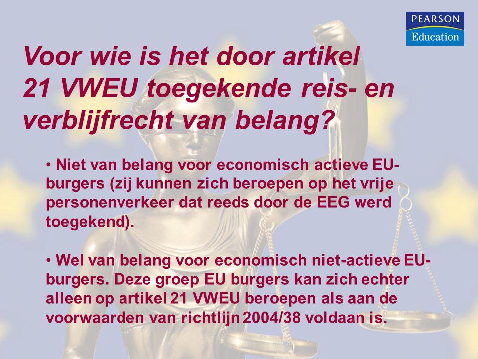 Voor wie is het door artikel 21 VWEU toegekende reis- en verblijfrecht van belang? Niet van belang voor economisch actieve EU- burgers (zij kunnen zic