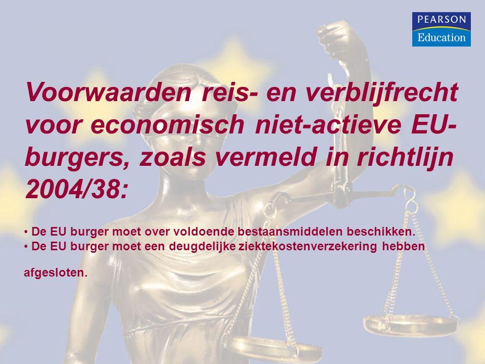 Voorwaarden reis- en verblijfrecht voor economisch niet-actieve EU- burgers, zoals vermeld in richtlijn 2004/38: De EU burger moet over voldoende bestaansmiddelen beschikken.