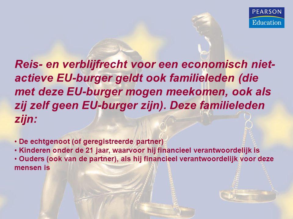 Reis- en verblijfrecht voor een economisch niet- actieve EU-burger geldt ook familieleden (die met deze EU-burger mogen meekomen, ook als zij zelf gee