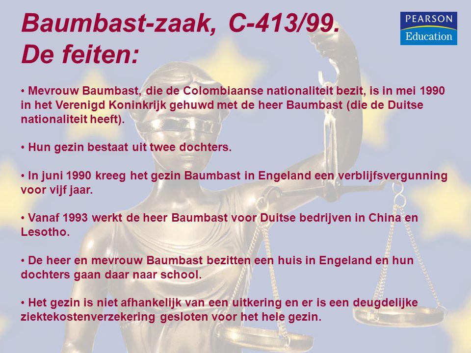 Baumbast-zaak, C-413/99. De feiten: Mevrouw Baumbast, die de Colombiaanse nationaliteit bezit, is in mei 1990 in het Verenigd Koninkrijk gehuwd met de