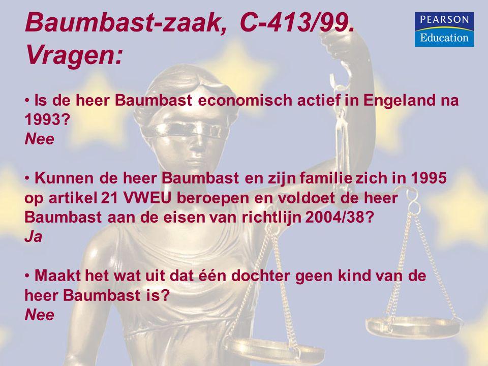 Baumbast-zaak, C-413/99. Vragen: Is de heer Baumbast economisch actief in Engeland na 1993? Nee Kunnen de heer Baumbast en zijn familie zich in 1995 o