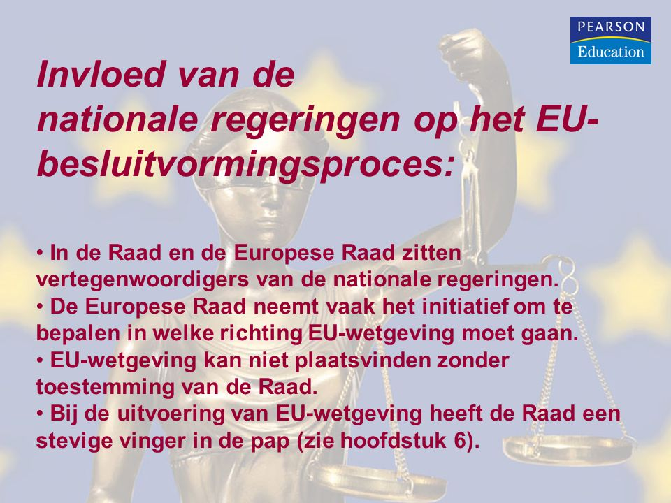 Invloed van de nationale regeringen op het EU- besluitvormingsproces: In de Raad en de Europese Raad zitten vertegenwoordigers van de nationale regeringen.