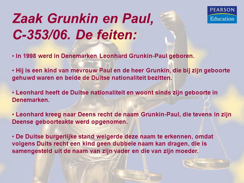 Zaak Grunkin en Paul, C-353/06. De feiten: In 1998 werd in Denemarken Leonhard Grunkin-Paul geboren. Hij is een kind van mevrouw Paul en de heer Grunk