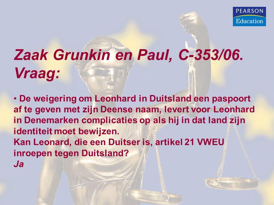 Zaak Grunkin en Paul, C-353/06. Vraag: De weigering om Leonhard in Duitsland een paspoort af te geven met zijn Deense naam, levert voor Leonhard in De