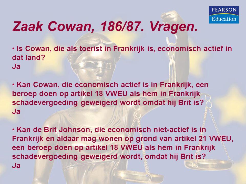 Zaak Cowan, 186/87. Vragen. Is Cowan, die als toerist in Frankrijk is, economisch actief in dat land? Ja Kan Cowan, die economisch actief is in Frankr