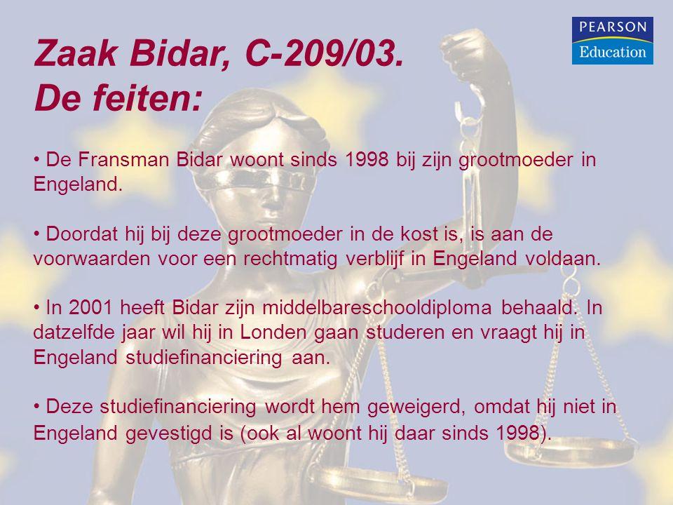 Zaak Bidar, C-209/03. De feiten: De Fransman Bidar woont sinds 1998 bij zijn grootmoeder in Engeland. Doordat hij bij deze grootmoeder in de kost is,