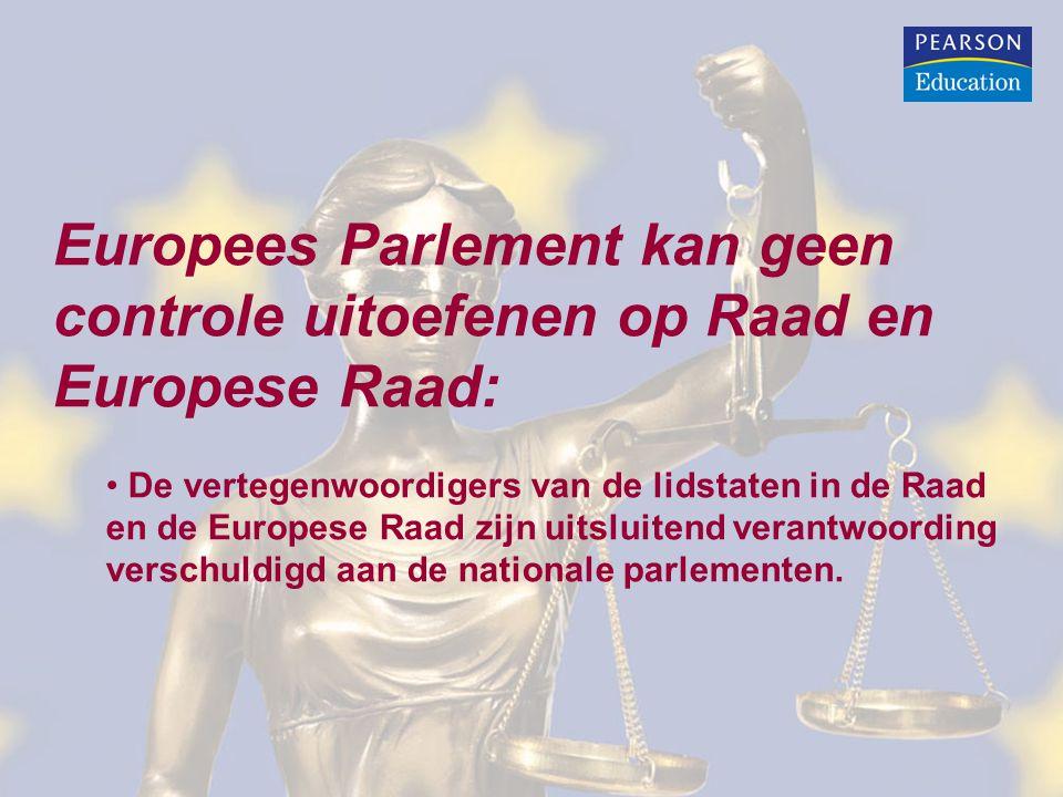 Europees Parlement kan geen controle uitoefenen op Raad en Europese Raad: De vertegenwoordigers van de lidstaten in de Raad en de Europese Raad zijn uitsluitend verantwoording verschuldigd aan de nationale parlementen.