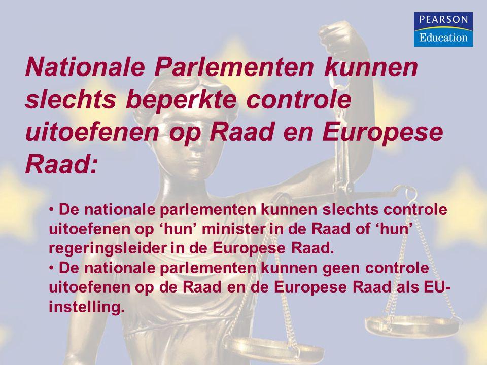 Nationale Parlementen kunnen slechts beperkte controle uitoefenen op Raad en Europese Raad: De nationale parlementen kunnen slechts controle uitoefenen op 'hun' minister in de Raad of 'hun' regeringsleider in de Europese Raad.