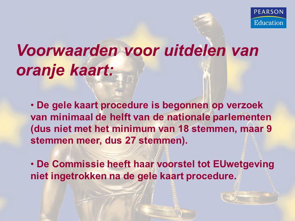 Voorwaarden voor uitdelen van oranje kaart: De gele kaart procedure is begonnen op verzoek van minimaal de helft van de nationale parlementen (dus nie