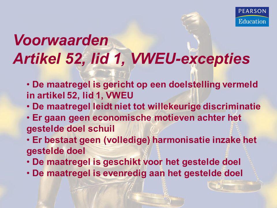 Voorwaarden Artikel 52, lid 1, VWEU-excepties De maatregel is gericht op een doelstelling vermeld in artikel 52, lid 1, VWEU De maatregel leidt niet t