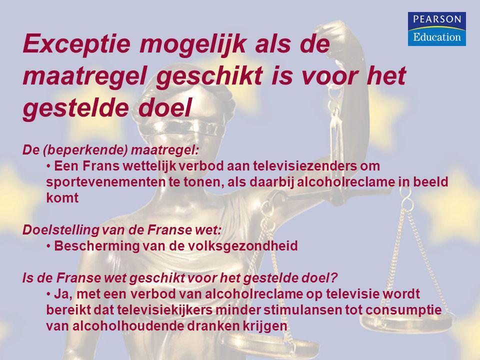 Exceptie mogelijk als de maatregel geschikt is voor het gestelde doel De (beperkende) maatregel: Een Frans wettelijk verbod aan televisiezenders om sp