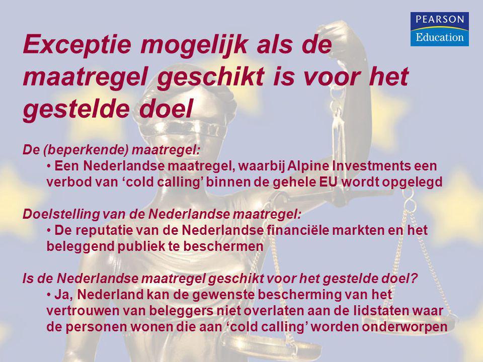Exceptie mogelijk als de maatregel geschikt is voor het gestelde doel De (beperkende) maatregel: Een Nederlandse maatregel, waarbij Alpine Investments