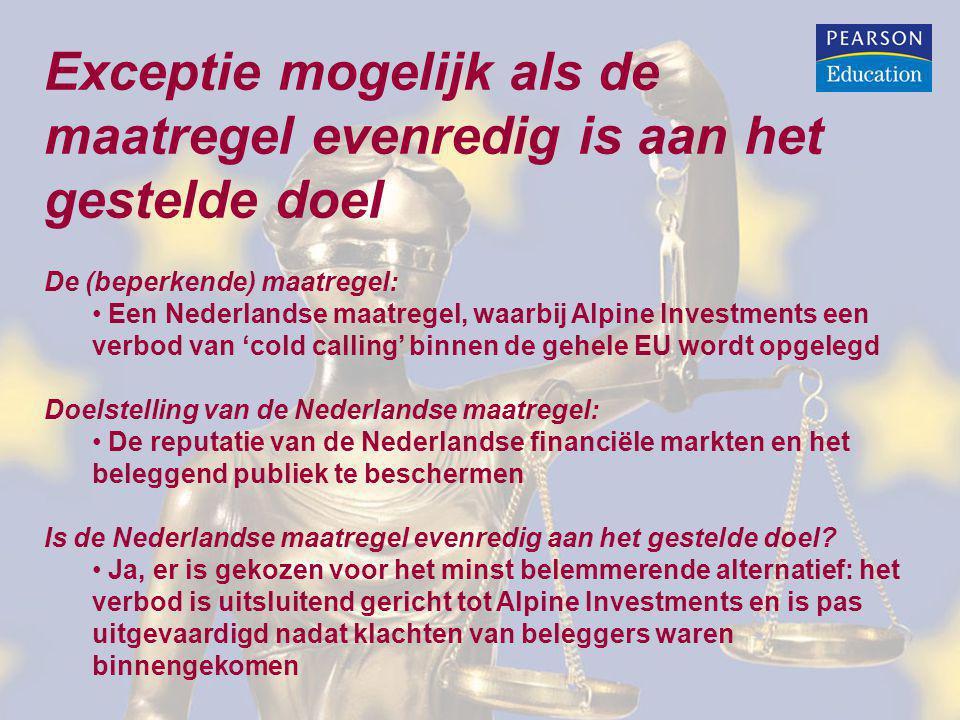 Exceptie mogelijk als de maatregel evenredig is aan het gestelde doel De (beperkende) maatregel: Een Nederlandse maatregel, waarbij Alpine Investments