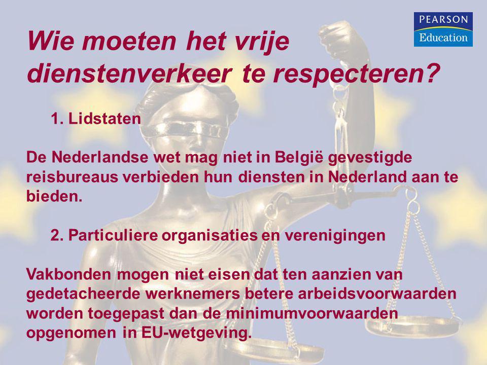 Wie moeten het vrije dienstenverkeer te respecteren? 1. Lidstaten De Nederlandse wet mag niet in België gevestigde reisbureaus verbieden hun diensten