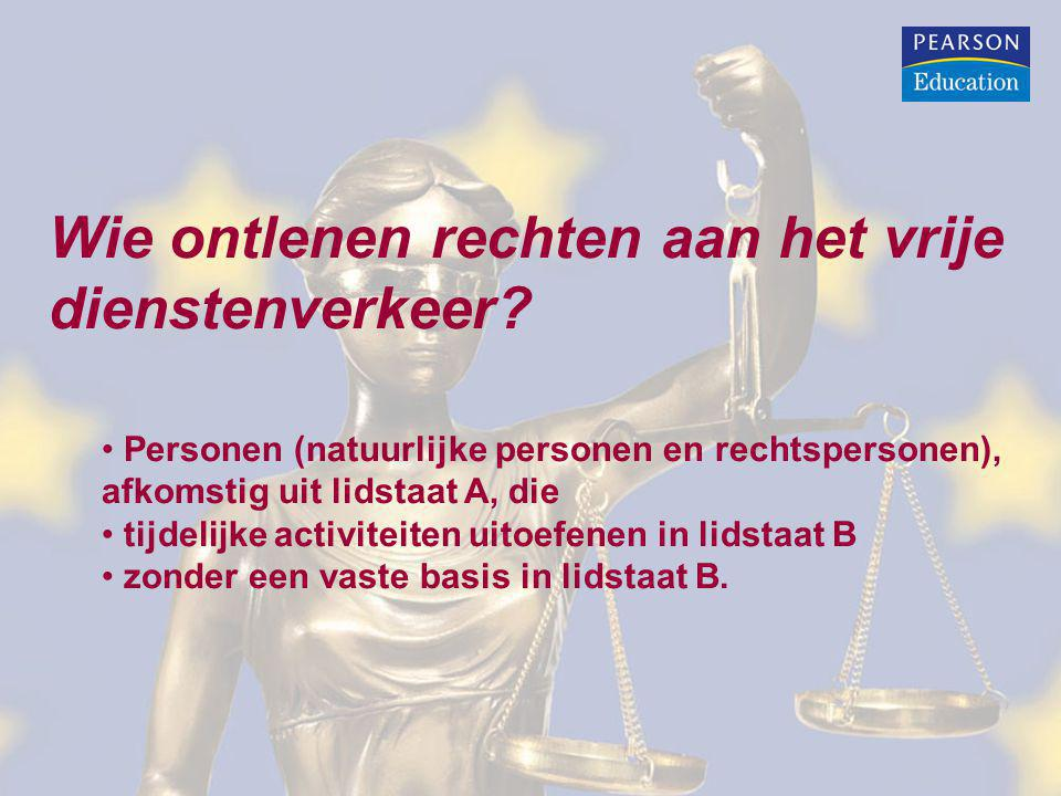 Wie ontlenen rechten aan het vrije dienstenverkeer? Personen (natuurlijke personen en rechtspersonen), afkomstig uit lidstaat A, die tijdelijke activi