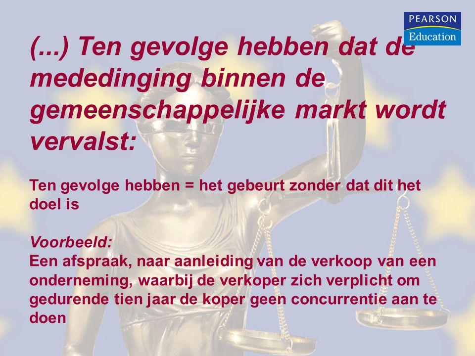(...) Ten gevolge hebben dat de mededinging binnen de gemeenschappelijke markt wordt vervalst: Ten gevolge hebben = het gebeurt zonder dat dit het doe