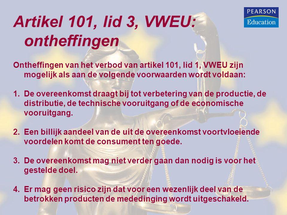 Artikel 101, lid 3, VWEU: ontheffingen Ontheffingen van het verbod van artikel 101, lid 1, VWEU zijn mogelijk als aan de volgende voorwaarden wordt vo