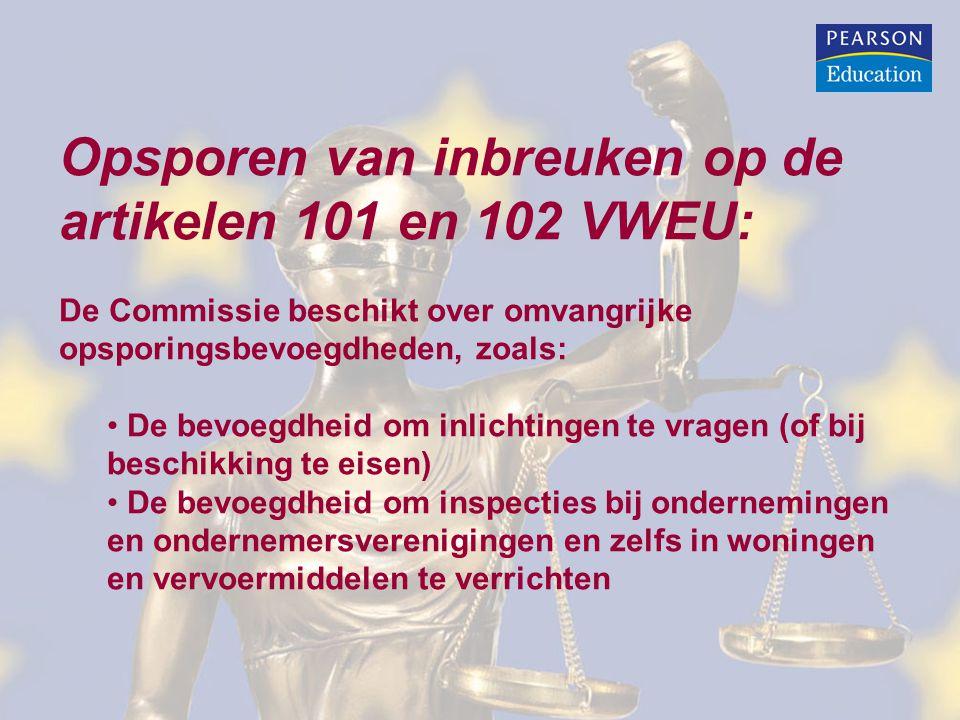 Opsporen van inbreuken op de artikelen 101 en 102 VWEU: De Commissie beschikt over omvangrijke opsporingsbevoegdheden, zoals: De bevoegdheid om inlich