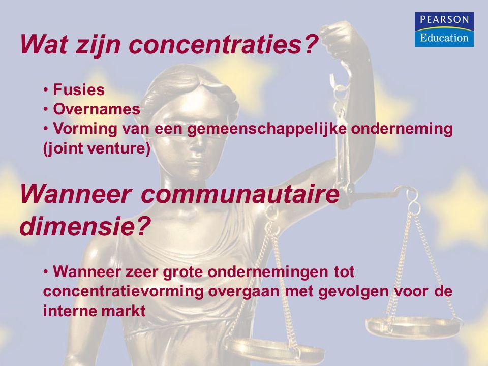 Wat zijn concentraties? Fusies Overnames Vorming van een gemeenschappelijke onderneming (joint venture) Wanneer communautaire dimensie? Wanneer zeer g