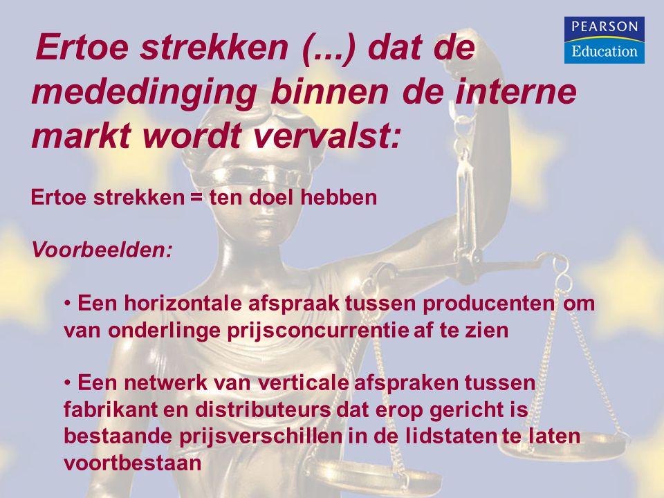 Ertoe strekken (...) dat de mededinging binnen de interne markt wordt vervalst: Ertoe strekken = ten doel hebben Voorbeelden: Een horizontale afspraak