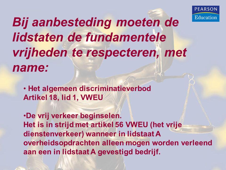 Bij aanbesteding moeten de lidstaten de fundamentele vrijheden te respecteren, met name: Het algemeen discriminatieverbod Artikel 18, lid 1, VWEU De vrij verkeer beginselen.