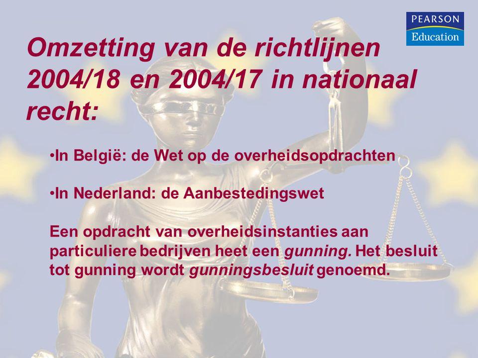 Omzetting van de richtlijnen 2004/18 en 2004/17 in nationaal recht: In België: de Wet op de overheidsopdrachten In Nederland: de Aanbestedingswet Een opdracht van overheidsinstanties aan particuliere bedrijven heet een gunning.