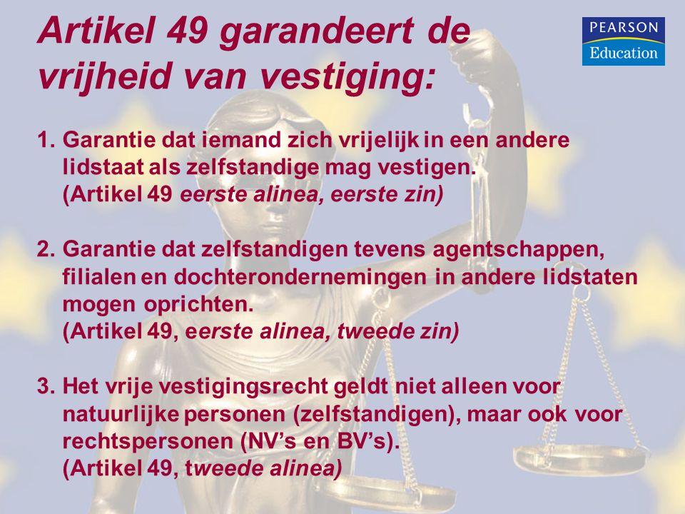 Artikel 49 garandeert de vrijheid van vestiging: 1.Garantie dat iemand zich vrijelijk in een andere lidstaat als zelfstandige mag vestigen. (Artikel 4