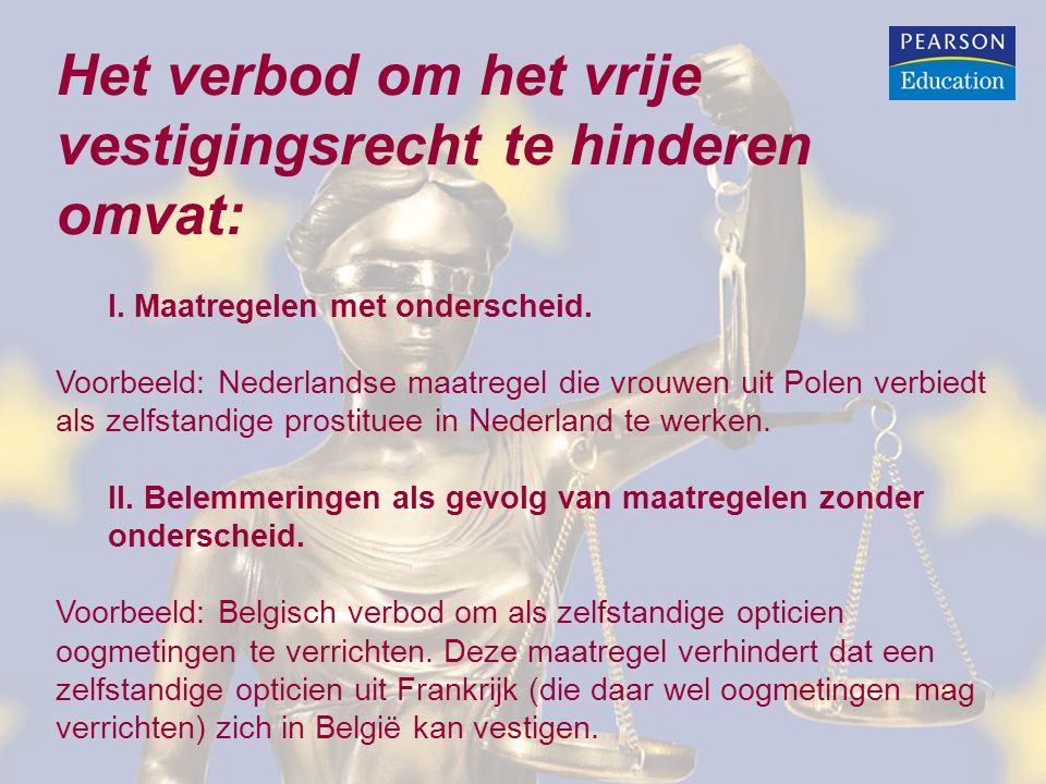 Het verbod om het vrije vestigingsrecht te hinderen omvat: I. Maatregelen met onderscheid. Voorbeeld: Nederlandse maatregel die vrouwen uit Polen verb