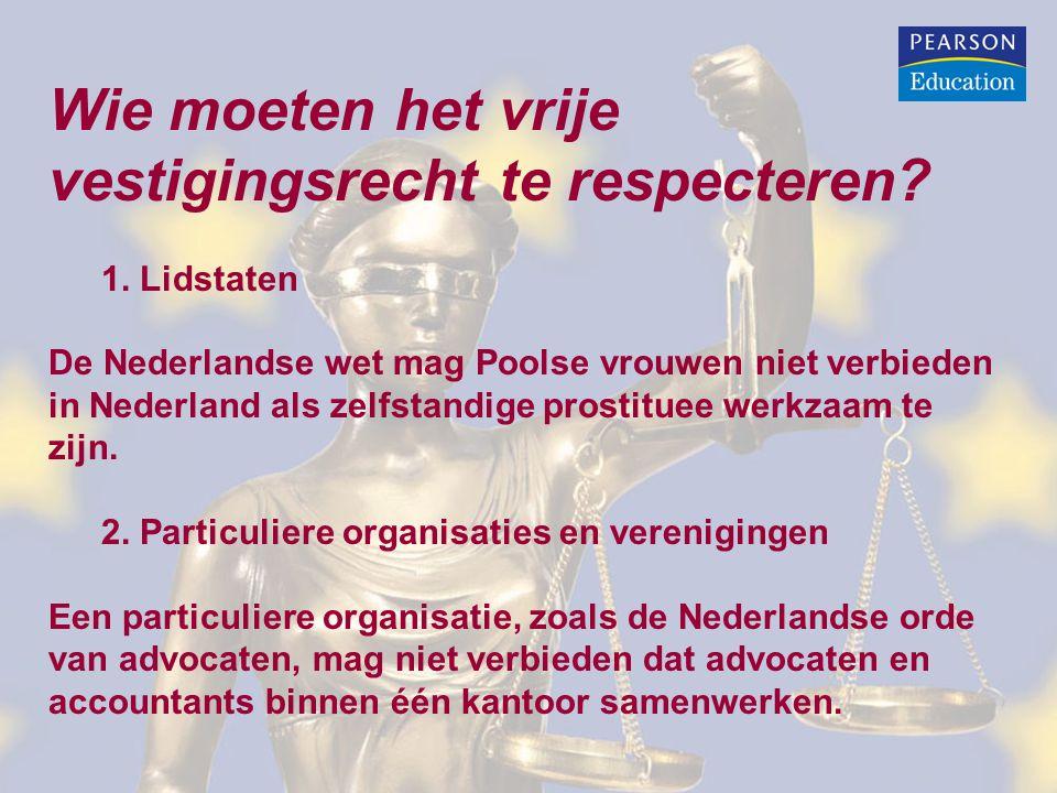 Wie moeten het vrije vestigingsrecht te respecteren? 1. Lidstaten De Nederlandse wet mag Poolse vrouwen niet verbieden in Nederland als zelfstandige p