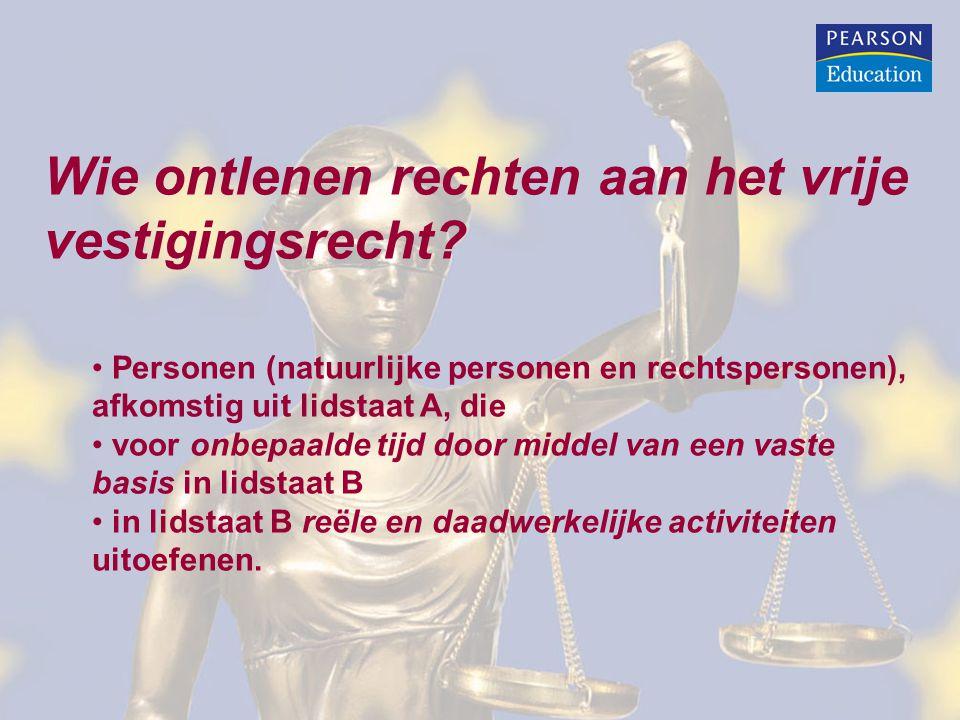 Wie ontlenen rechten aan het vrije vestigingsrecht? Personen (natuurlijke personen en rechtspersonen), afkomstig uit lidstaat A, die voor onbepaalde t