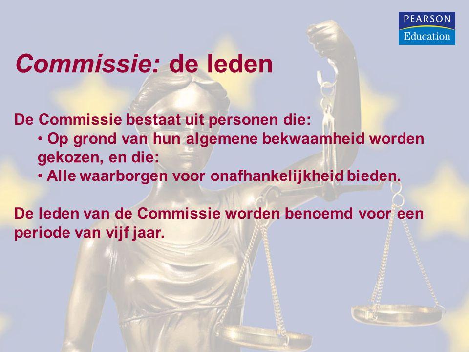 Commissie: de leden De Commissie bestaat uit personen die: Op grond van hun algemene bekwaamheid worden gekozen, en die: Alle waarborgen voor onafhankelijkheid bieden.