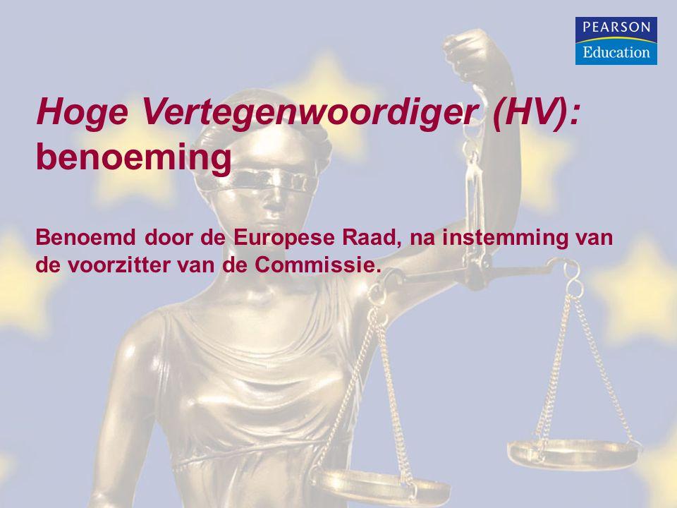 Hoge Vertegenwoordiger (HV): benoeming Benoemd door de Europese Raad, na instemming van de voorzitter van de Commissie.