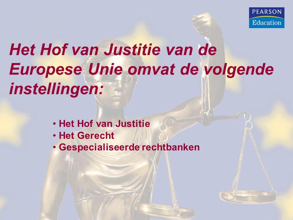 Het Hof van Justitie van de Europese Unie omvat de volgende instellingen: Het Hof van Justitie Het Gerecht Gespecialiseerde rechtbanken