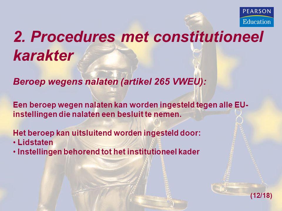2. Procedures met constitutioneel karakter Beroep wegens nalaten (artikel 265 VWEU): Een beroep wegen nalaten kan worden ingesteld tegen alle EU- inst