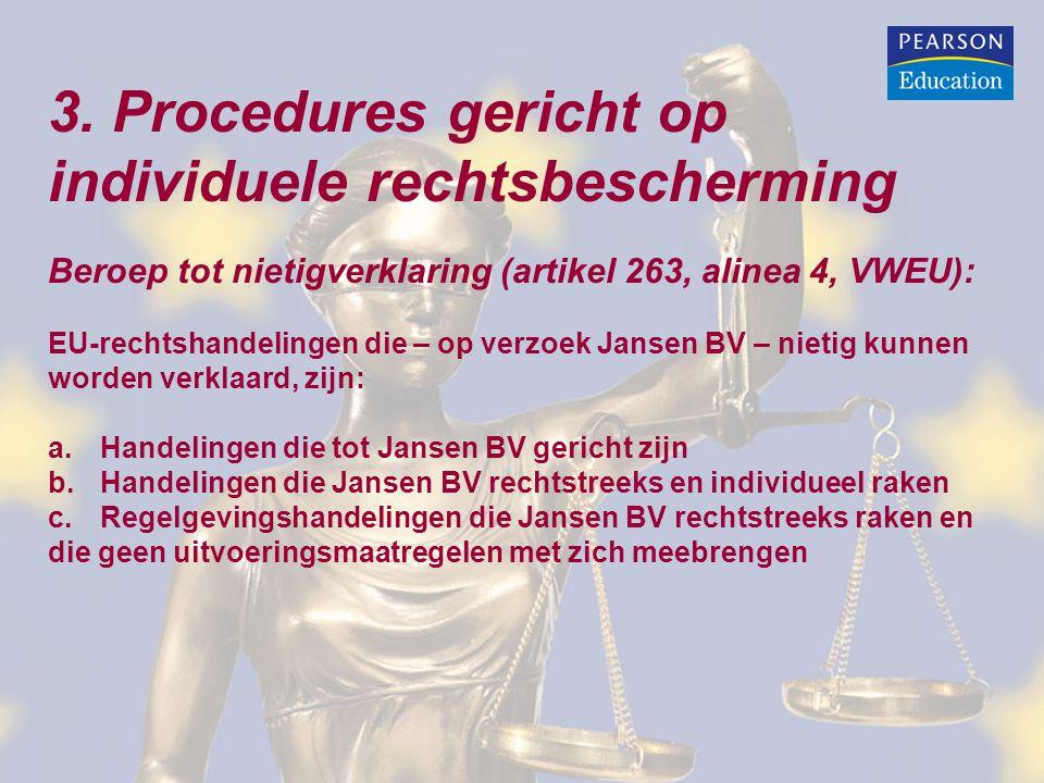 3. Procedures gericht op individuele rechtsbescherming Beroep tot nietigverklaring (artikel 263, alinea 4, VWEU): EU-rechtshandelingen die – op verzoe