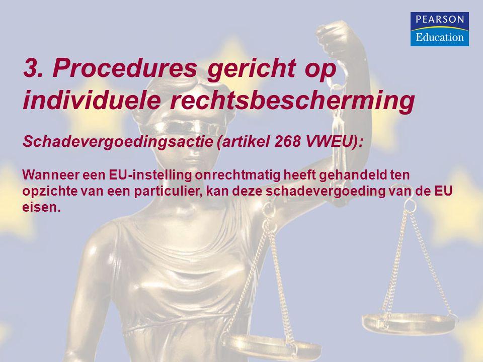 3. Procedures gericht op individuele rechtsbescherming Schadevergoedingsactie (artikel 268 VWEU): Wanneer een EU-instelling onrechtmatig heeft gehande