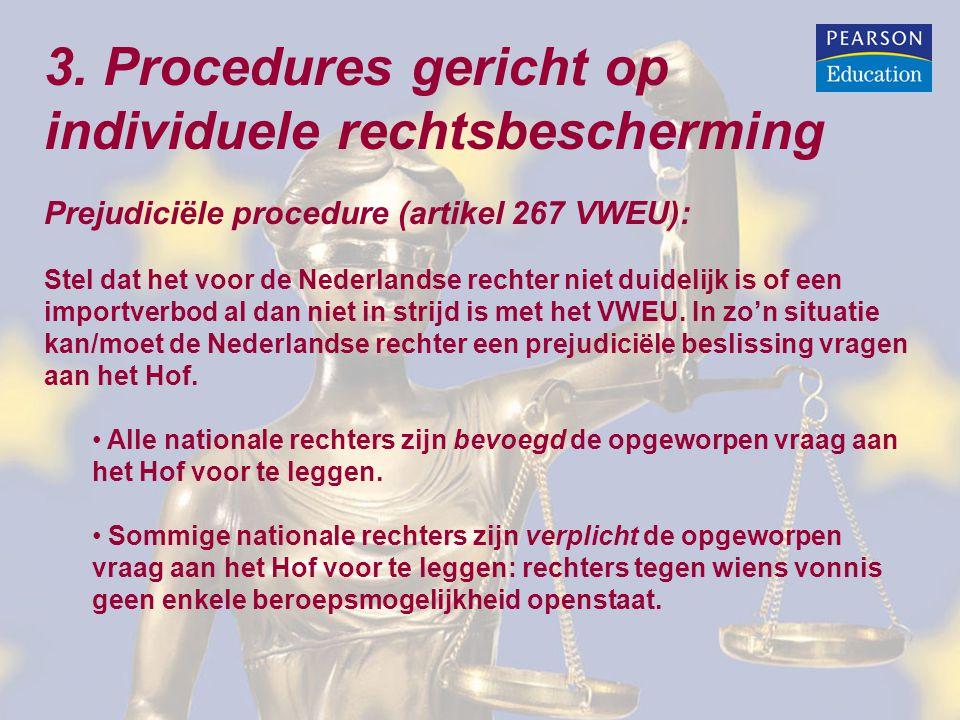3. Procedures gericht op individuele rechtsbescherming Prejudiciële procedure (artikel 267 VWEU): Stel dat het voor de Nederlandse rechter niet duidel
