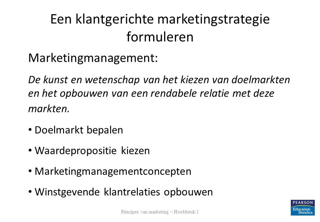 Een klantgerichte marketingstrategie formuleren Marketingmanagement: De kunst en wetenschap van het kiezen van doelmarkten en het opbouwen van een ren