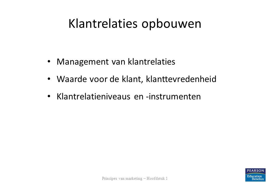 Klantrelaties opbouwen Management van klantrelaties Waarde voor de klant, klanttevredenheid Klantrelatieniveaus en -instrumenten Principes van marketi