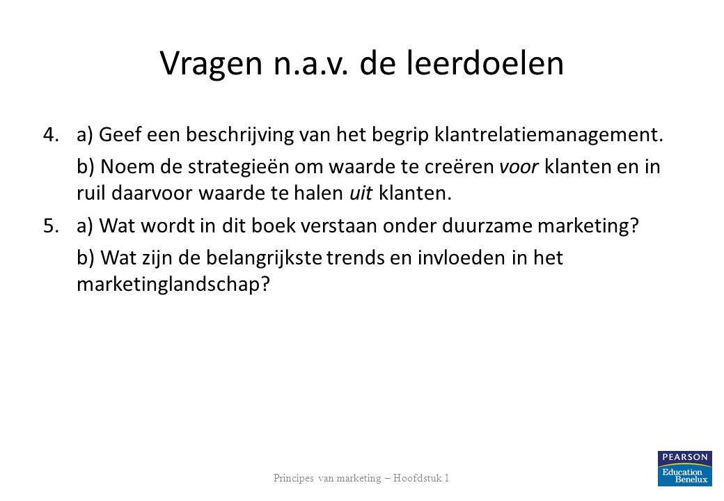 Vragen n.a.v. de leerdoelen 4.a) Geef een beschrijving van het begrip klantrelatiemanagement. b) Noem de strategieën om waarde te creëren voor klanten