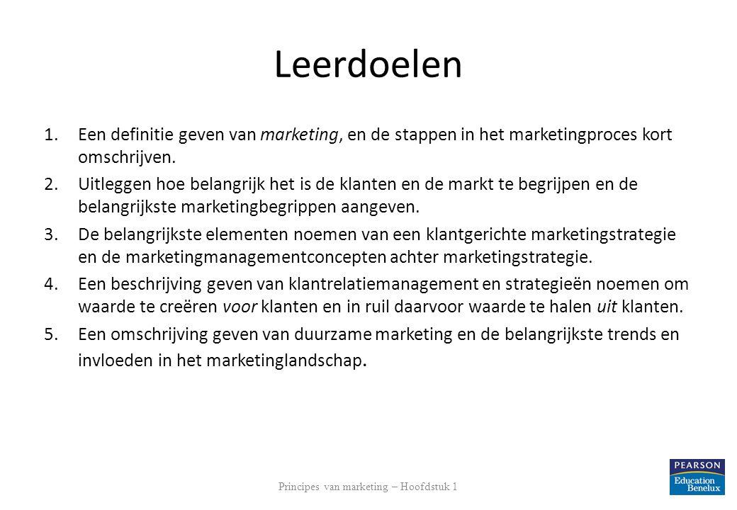 Leerdoelen 1.Een definitie geven van marketing, en de stappen in het marketingproces kort omschrijven. 2.Uitleggen hoe belangrijk het is de klanten en