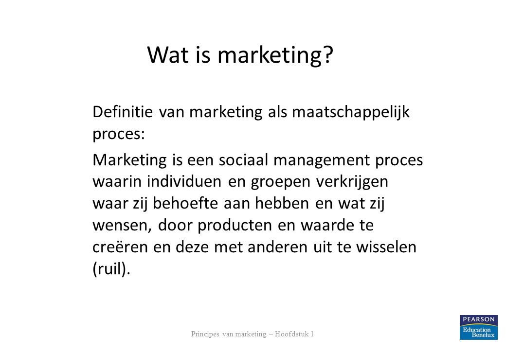 5 Wat is marketing? Definitie van marketing als maatschappelijk proces: Marketing is een sociaal management proces waarin individuen en groepen verkri