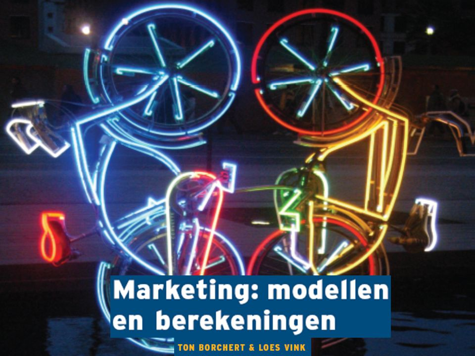 Marketing: modellen en berekeningen Ton Borchert & Loes Vink