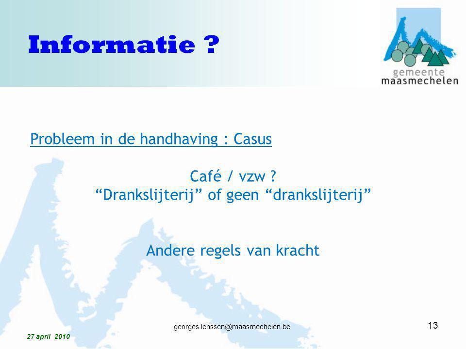 """Probleem in de handhaving : Casus Café / vzw ? """"Drankslijterij"""" of geen """"drankslijterij"""" Andere regels van kracht 13 georges.lenssen@maasmechelen.be 2"""