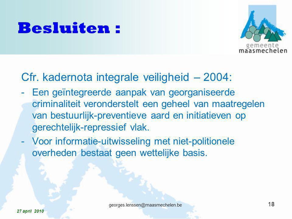 Besluiten : Cfr. kadernota integrale veiligheid – 2004: -Een geïntegreerde aanpak van georganiseerde criminaliteit veronderstelt een geheel van maatre