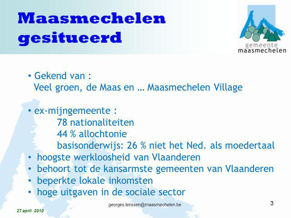 Gekend van : Veel groen, de Maas en … Maasmechelen Village ex-mijngemeente : 78 nationaliteiten 44 % allochtonie basisonderwijs: 26 % niet het Ned. al