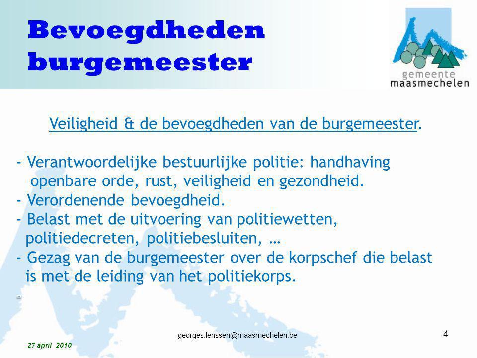 4 georges.lenssen@maasmechelen.be 27 april 2010 Bevoegdheden burgemeester